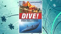Download PDF Dive! World War II Stories of Sailors & Submarines in the Pacific: The Incredible Story of U.S. Submarines in WWII FREE