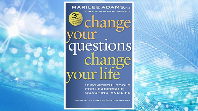 Download PDF Change Your Questions, Change Your Life: 12 Powerful Tools for Leadership, Coaching, and Life FREE