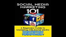 Social Media Marketing 101 A Beginners Guide to Marketing with Social Media