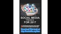 Social Media Trends for 2017 25 Influencers and Social Media Experts from UK, USA, and Australia Shared Their Prediction