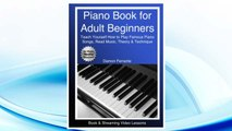 GET PDF Piano Book for Adult Beginners: Teach Yourself How to Play Famous Piano Songs, Read Music, Theory & Technique (Book & Streaming Video Lessons) FREE
