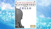 GET PDF Easy Classical Masterworks for Cello: Music of Bach, Beethoven, Brahms, Handel, Haydn, Mozart, Schubert, Tchaikovsky, Vivaldi and Wagner FREE