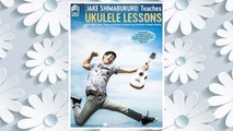 Download PDF Jake Shimabukuro Teaches Ukulele Lessons: Book with Full-Length Online Video FREE
