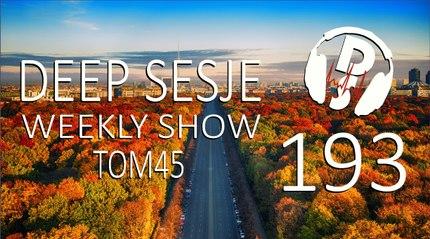 TOM45 pres. Deep Sesje Weekly Show 193