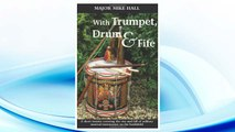 GET PDF With Trumpet, Drum and Fife: A short treatise covering the rise and fall of military musical instruments on the battlefield (Helion Studies in Military History) FREE