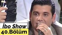 İbo Show - 40. Bölüm (Hasan Yılmaz - Ankaralı Turgut - Ankaralı Namık) (2005)