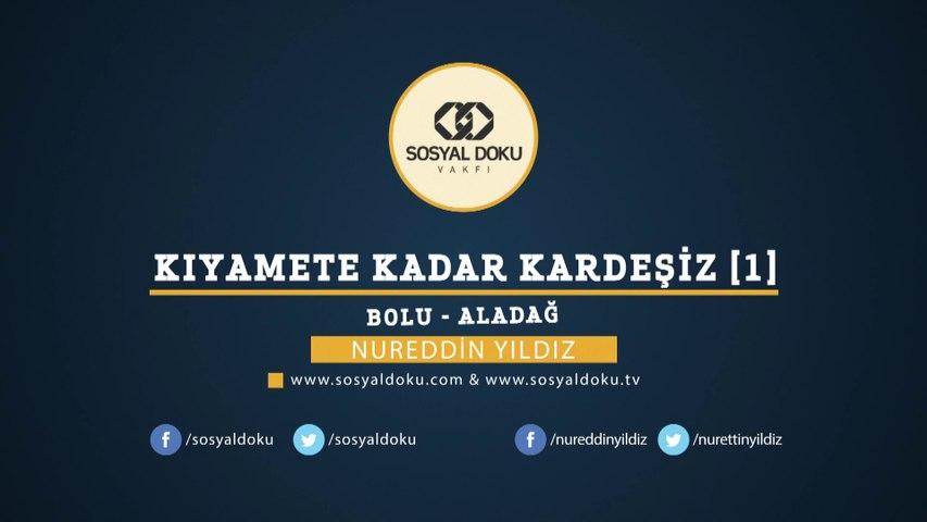 1) Kıyamete Kadar Kardeşiz [1] - Bolu/Aladağ - Sosyal Doku Vakfı - Nureddin YILDIZ