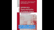 SOFSEM 2015 Theory and Practice of Computer Science 41st International Conference on Current Trends in Theory and Practi
