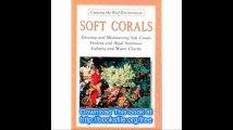 Soft Corals Selecting and Maintaining Soft Corals Feeding and Algal Symbiosis Lighting and Water Clarity (Creating the R