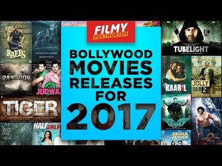 BOLLYWOOD UPCOMING RELEASES FOR 2017 | HINDI FILMS FOR 2017 TO LOOK OUT FOR | WIDE LENS