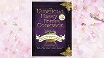 Download PDF The Unofficial Harry Potter Cookbook: From Cauldron Cakes to Knickerbocker Glory--More Than 150 Magical Recipes for Wizards and Non-Wizards Alike (Unofficial Cookbook) FREE