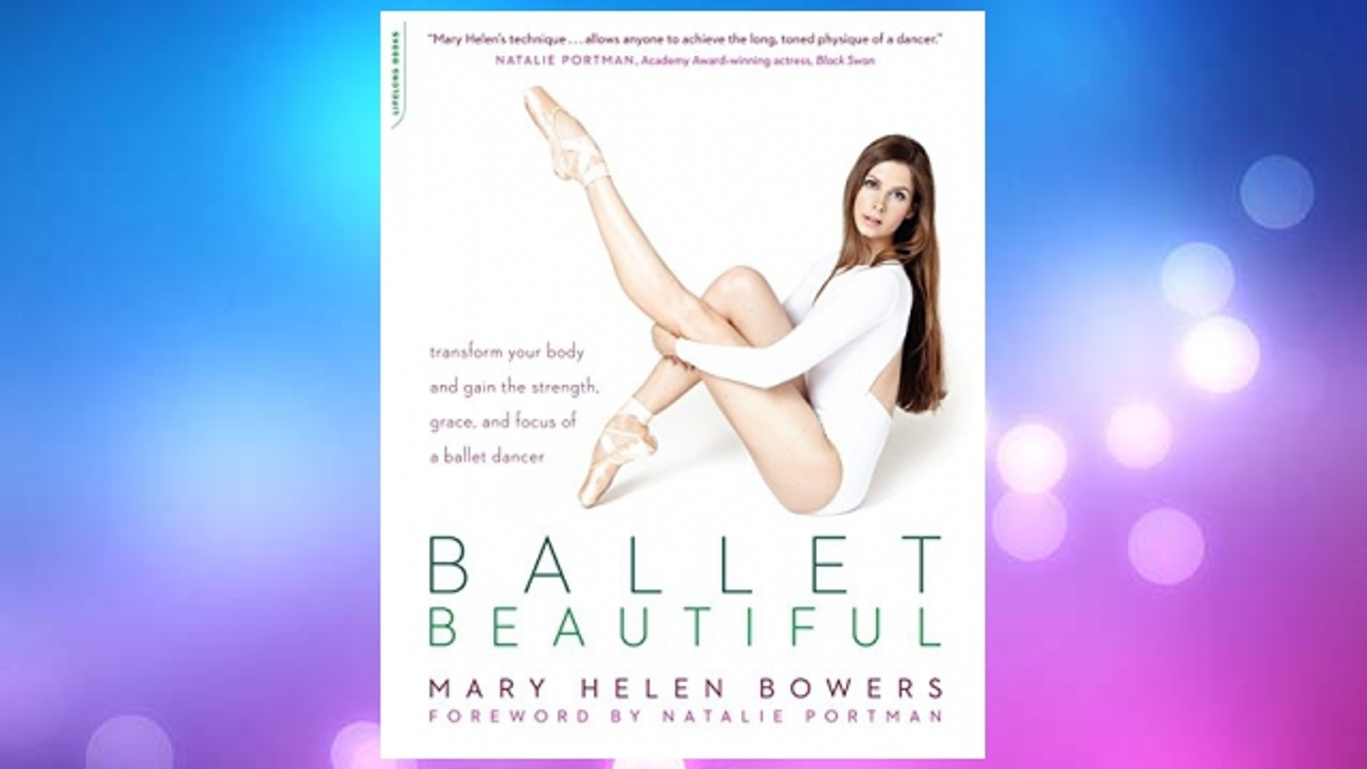 Download PDF Ballet Beautiful: Transform Your Body and Gain the Strength, Grace, and Focus of a Ball