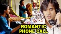 Naina & Sameer ROMANTIC PHONE CALL  Yeh Un Dinon Ki Baat Hai