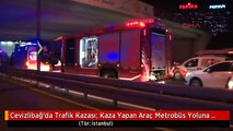 Cevizlibağ'da Trafik Kazası; Kaza Yapan Araç Metrobüs Yoluna Girdi; 2 Kişi Yaralandı