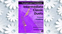 Download PDF Intermediate Classic Duets for Trumpet and Trombone: 22 Classical and Traditional pieces arranged especially for two equal players of intermediate ... are in easy keys, some are quite challenging. FREE