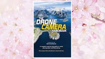 Download PDF The Drone Camera Handbook: A complete step-by-step guide to aerial photography and filmmaking FREE
