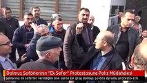 """Dolmuş Şoförlerinin """"Ek Sefer"""" Protestosuna Polis Müdahalesi"""