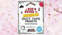 Download PDF A Kid's Guide to Awesome Duct Tape Projects: How to Make Your Own Wallets, Bags, Flowers, Hats, and Much, Much More! FREE