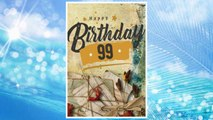 Download PDF Happy Birthday 99: Birthday Books For Adults, Birthday Journal Notebook For 99 Year Old For Journaling & Doodling, 7 x 10, (Birthday Keepsake Book) FREE