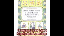 Gross Motors Skills in Children with Down Syndrome A Guide for Parents and Professionals (Topics in Down Syndrome)