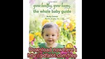 Grow Healthy. Grow Happy. The Whole Baby Guide