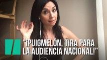"""""""¡Puigmelón, tira para la Audiencia Nacional!"""", por Marta Flich"""