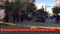Diyarbakır'da PKK'lı Teröristlerin Hücre Evine Operasyon 1 Polis Şehit, 9 Polis Yaralı, 1 Terörist...