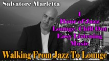 Salvatore Marletta - Walking from Jazz to Lounge 1 Hour Chill Out Easy Listening Music