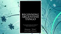 GET PDF Beginning Argentine Tango: To the people who are interested in dancing Argentine Tango--This is how to do it FREE