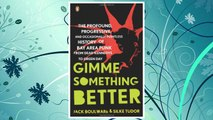 Download PDF Gimme Something Better: The Profound, Progressive, and Occasionally Pointless History of Bay Area Punk from Dead Kennedys to Green Day FREE
