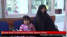 Afgan Kadın Evden Kaçan Engelli Oğlunu Arıyor