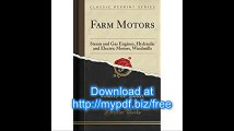 Farm Motors Steam and Gas Engines, Hydraulic and Electric Motors, Windmills (Classic Reprint)