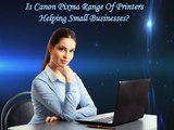Is Canon Pixma Range Of Printers Helping Small Businesses?