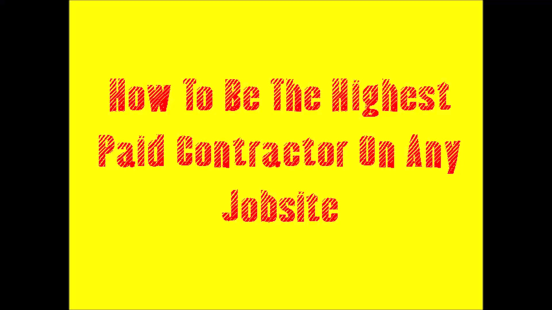 How To Easily Be The Highest Paid Contractor On Any Jobsite