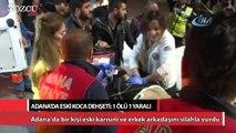 Adana'da eski koca dehşeti: 1 ölü, 1 ağır yaralı