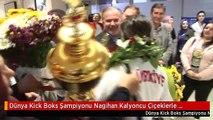 Dünya Kick Boks Şampiyonu Nagihan Kalyoncu Çiçeklerle Karşılandı