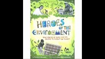 Heroes of the Environment True Stories of People Who Are Helping to Protect Our Planet