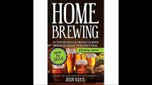 Home Brewing 70 Top Secrets & Tricks To Beer Brewing Right The First Time A Guide To Home Brew Any Beer You Want (With R