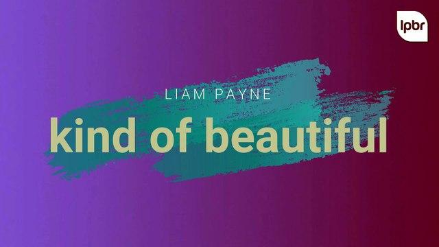 Liam Payne - Kind Of Beautiful