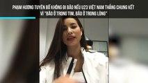 """Phạm Hương tuyên bố không đi bão nếu U23 Việt Nam thắng chung kết  Vì """"Bão ở trong tim, bão ở trong lòng"""""""