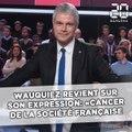 Wauquiez revient sur son expression : «le cancer de la société française»