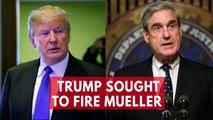 Donald Trump sought to fire special counsel Robert Mueller