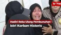 Hadiri Reka Ulang, Istri Korban Pembunuhan Histeris