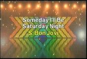 Bon Jovi Someday I'll Be Saturday Night Karaoke Version