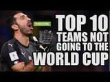 10 Highest Ranked Teams NOT Going To The World Cup
