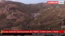 Kuzey Irak'taki Operasyondan Acı Haber: 2 Asker Şehit, 1 Asker Yaralı