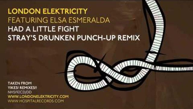 London Elektricity - Had A Little Fight - Stray's Drunken Punch Up Remix feat Elsa Esmeralda