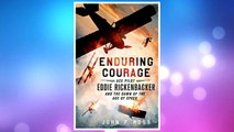 Download PDF Enduring Courage: Ace Pilot Eddie Rickenbacker and the Dawn of the Age of Speed FREE