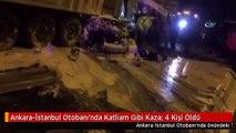 Ankara-İstanbul Otobanı'nda Katliam Gibi Kaza: 4 Kişi Öldü