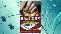 Download PDF Catching the Wolf of Wall Street: More Incredible True Stories of Fortunes, Schemes, Parties, and Prison FREE